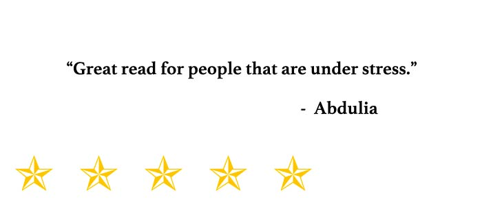 """""""Great read for people that are under stress."""" - Abdulia"""